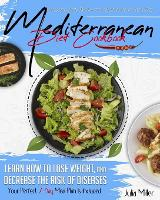 Mediterranean Diet Cookbook: Easy and Tasty Recipes for Healthy Eating Every Day. Learn How to Lose Weight, and Decrease the Risk of Diseases. Your Perfect 7-Day Meal Plan Is Included (Paperback)
