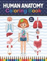 Human Anatomy Coloring Book For Kids: Get To Know The Human Organs Kids Anatomy Coloring Book An Easier And Better Way To Learn Anatomy. Preschool Home school Activity About Biology. Children's Science Books.medical anatomy coloring book (Paperback)