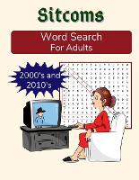 Sitcoms Word Search For Adults: 2000s and 2010s: TV Sitcoms Puzzle Book in Medium Difficulty, with Bonus Sudoku (Paperback)