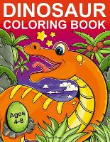 Dinosaur Coloring Book for Kids: 50 Cute, Unique Coloring Pages - Great Gift For Boys & Girls, Ages 4-8 (Paperback)