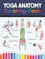 Yoga Anatomy Coloring Book: Collection of Simple Illustrations of Yoga Poses. A Visual Guide to Form, Function and Movement.Yoga Anatomy Coloring Book for Beginners.Yoga Anatomy Coloring Book for Kids, Adults, Medical, High School & College Level Students (Paperback)