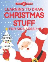 Learning To Draw Christmas Stuff For Kids Ages 3+: Simple Pictures For Little Hands (Paperback)