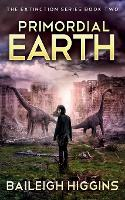 Primordial Earth: Book 2 - The Extinction Series - A Prehistoric, Post-Apocalyptic, Sci-Fi Thriller 2 (Paperback)