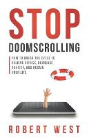 Stop Doomscrolling: How to Break the Cycle to Relieve Stress, Decrease Anxiety, and Regain Your Life (Paperback)