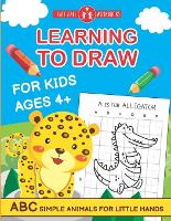 Learning To Draw For Kids Ages 4+.: ABC Simple Animals For Little Hands (Paperback)