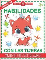 Habilidades con las tijeras. Practica de corte para preescolares.: Libro de actividades para ninos (Paperback)