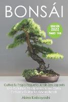 BONSAI - Cultiva Tu Propio Pequeno Jardin Zen Japones: Una Guia Para Principiantes Sobre Como Cultivar y Cuidar Tus Arboles Bonsai (Paperback)