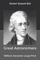 Great Astronomers: William Herschel: Large Print (Paperback)