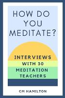 How Do You Meditate?: Interviews with 30 Meditation Teachers (Paperback)