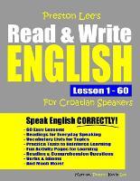 Preston Lee's Read & Write English Lesson 1 - 60 For Croatian Speakers - Preston Lee's English for Croatian Speakers (Paperback)