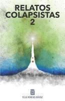 Relatos Colapsistas 2 BW: Cuentos y ensayos decrecentistas 2. - Relatos Colapsistas Bw 2 (Paperback)