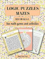 Logic Puzzles Mazes: Fun Math games and Activities. Best for age 6 - 8. (Paperback)