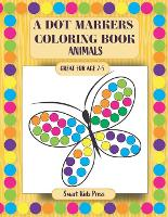 A Dot Markers Coloring Book: Animals Coloring Activity Book for Toddler - Crafts for Kids 1 (Paperback)