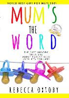 MUM'S THE WORD: The sh*t nobody tells you about parenthood until it's too late (Paperback)