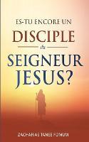 Es-tu Encore un Disciple du Seigneur Jesus? - Aides Pratiques Pour Les Vainqueurs 22 (Paperback)