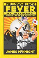 Yellow & Black Fever: Life, Love and Baseball in the Land of the Rising Sun - Yellow & Black Fever (Paperback)