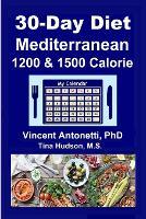 30-Day Mediterranean Diet: 1200 & 1500 Calorie (Paperback)