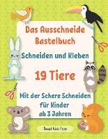 Das Ausschneide Bastelbuch. Schneiden und Kleben. 19 Tiere.: Mit der Schere Schneiden Fur Kinder ab 3 Jahren. Fruhfoerderung fur Kreativminis. (Paperback)