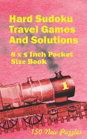 Hard Sudoku Travel Games And Solutions: 8 x 5 Inch Pocket Size Book !50 New Puzzles - Hard Sudoku Travel Games 1 (Paperback)