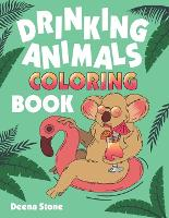 Drinking Animals Coloring Book: A Fun Coloring Gift Book for Adults with 25 Stress Relieving Animal Designs and Quick and Easy Top-Ranked Cocktail Recipes (Paperback)