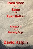 Even More of the Same and Even Better: Chapter 4 of the Nobody Saga - The Nobody Saga 4 (Paperback)