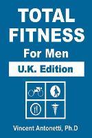 Total Fitness for Men - U.K. Edition (Paperback)