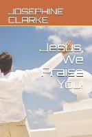 Jesus, We Praise You! (Paperback)