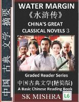 Water Margin: China's Great Classical Novels 3, Learn Mandarin Fast, Improve Vocabulary, Epic Classics of Chinese Literature, Folklore, Legends (Simplified Characters, Pinyin, Graded Reader Level 6) - China's Great Classical Novels 3 (Paperback)
