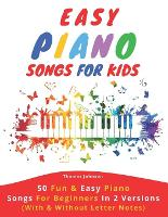 Easy Piano Songs For Kids: 50 Fun & Easy Piano Songs For Beginners In 2 Versions (With & Without Letter Notes) (Paperback)
