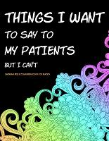Things I Want to Say to My Patients But I Can't