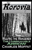 The Unbreakable Arrow: Wulfric the Wanderer (Paperback)
