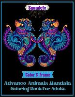 Color and frame Advance Animals Mandala Coloring Book For Adults.: Beautiful Stress Relieving Animal Mandalas Designs, Mandala Patterns, with Lions, Elephants, Owls, Unicorn, Horses, Dogs, Cats, and Many More! - Advance Mandalas Coloring Book Vol. 2 (Paperback)
