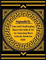 Fun and Challenging Mazes for Kids 8-12: An Amazing Maze Activity Book for Kids.: Mazes For Kids (Maze Books for Kids) Ages 8-12: Maze Activity Book - 4-8, 8-12 - Workbook for Games, Puzzles and Problem-Solving skills. - Advance Maze Puzzel Game Vol 1 (Paperback)