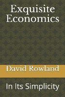 Exquisite Economics: In Its Simplicity (Paperback)