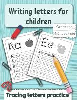 Writing letters for children: Tracing letters practice for preschoolers and kindergarten. Great fo 4 -5 year old. - Handwriting Workbooks for Kids 1 (Paperback)