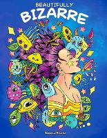 Beautifully Bizarre: A Funny Mind-blowing Coloring Book For Adults (Paperback)