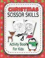 Christmas Scissor Skills Activity Book for Kids: Coloring and Cutting Practice Workbook for Preschool Toddlers Ages 3 and Up {Holiday Activity Book} (Paperback)