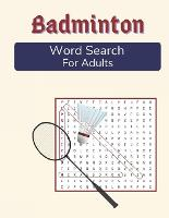 Badminton Word Search For Adults: Medium Difficulty Puzzle Book for Badminton Fans (Paperback)