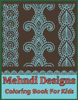 Mehndi designs coloring book for kids: A Mehndi Coloring Book with mehndi-inspired illustrations Striking Patterns for Relaxation and Stress Relief (mehndi coloring book);An Kids Mehndi Coloring Book illustrations Striking Patterns for (Paperback)