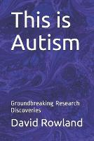 This is Autism: Groundbreaking Research Discoveries (Paperback)