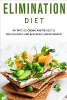 Elimination Diet: 40+ Tart, Ice-Cream and Pie recipes for a healthy and balanced Elimination diet (Paperback)