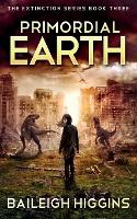 Primordial Earth: Book 3 - The Extinction Series - A Prehistoric, Post-Apocalyptic, Sci-Fi Thriller 3 (Paperback)