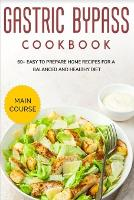 Gastric Bypass Cookbook: MAIN COURSE - 60+ Easy to prepare home recipes for a balanced and healthy diet (Paperback)