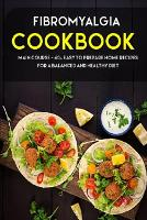 Fibromyalgia Cookbook: MAIN COURSE - 60+ Easy to prepare home recipes for a balanced and healthy diet (Paperback)
