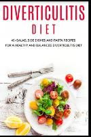 Diverticulitis Diet: 40+Salad, Side dishes and pasta recipes for a healthy and balanced Diverticulitis diet (Paperback)