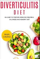Diverticulitis Diet: 60+ Easy to prepare home recipes for a balanced and healthy diet (Paperback)