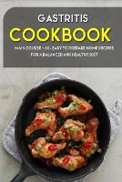 Gastritis Cookbook: MAIN COURSE - 60+ Easy to prepare at home recipes for a balanced and healthy diet (Paperback)
