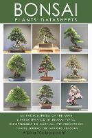 BONSAI - Plants Datasheets: An Encyclopedia of the Main Characteristics of Bonsai Types, Indispensable to Care for All Processing Phases During the Various Seasons (Paperback)