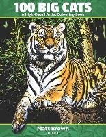 100 Big Cats - A High Detail Artist Colouring Book: with Lions, Tigers, Leopards and Cheetahs - Adult Coloring Book - Artist Colouring Books from Dohgi - Realistic Pictures to Color (Paperback)