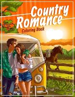 Country Romance Coloring Book: An Adult Coloring Book with Loving Couples and Romantic Scenes for Stress Relief and Relaxation (Paperback)